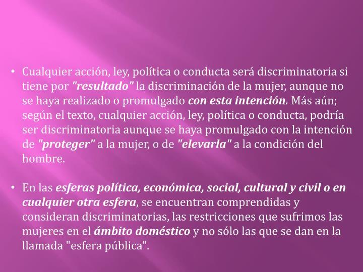 Cualquier acción, ley, política o conducta será discriminatoria si tiene por