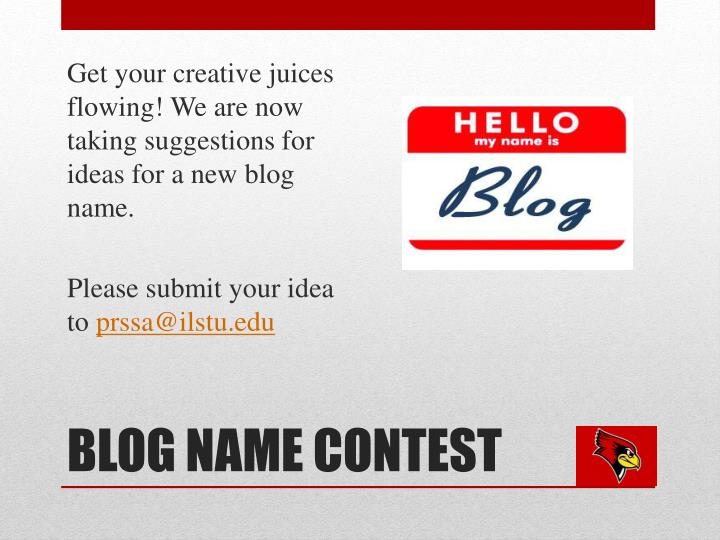 Get your creative juices flowing! We are now taking suggestions for ideas for a new blog name.