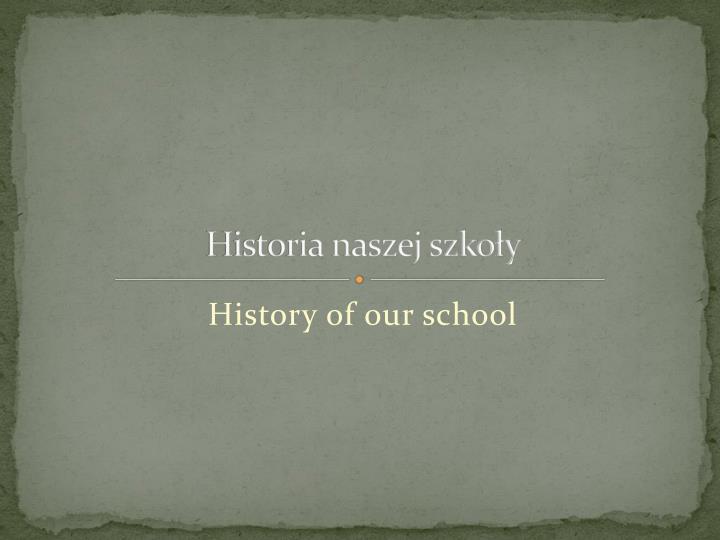 Historia naszej szkoy