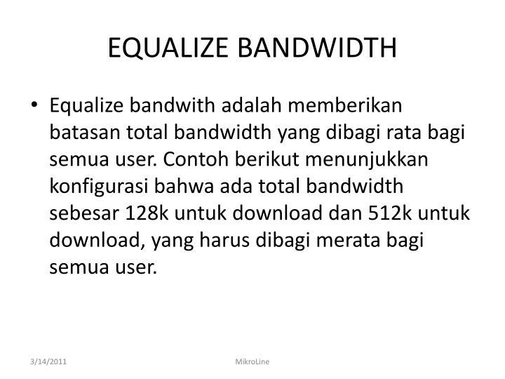 EQUALIZE BANDWIDTH