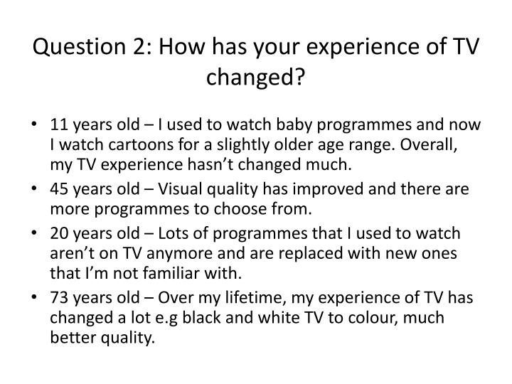Question 2 how has your experience of tv changed