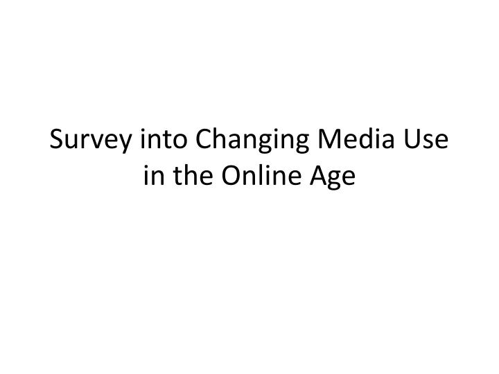 Survey into changing media use in the online age