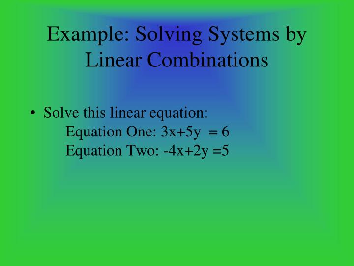Example: Solving Systems by Linear Combinations