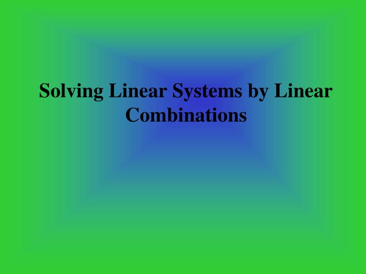 Solving Linear Systems by Linear Combinations