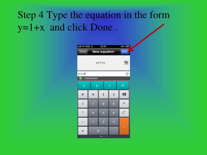 Step 4 Type the equation in the form y=1+x  and click Done .