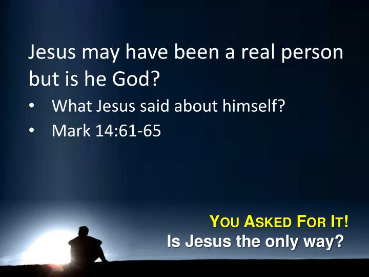 Jesus may have been a real person but is he God?