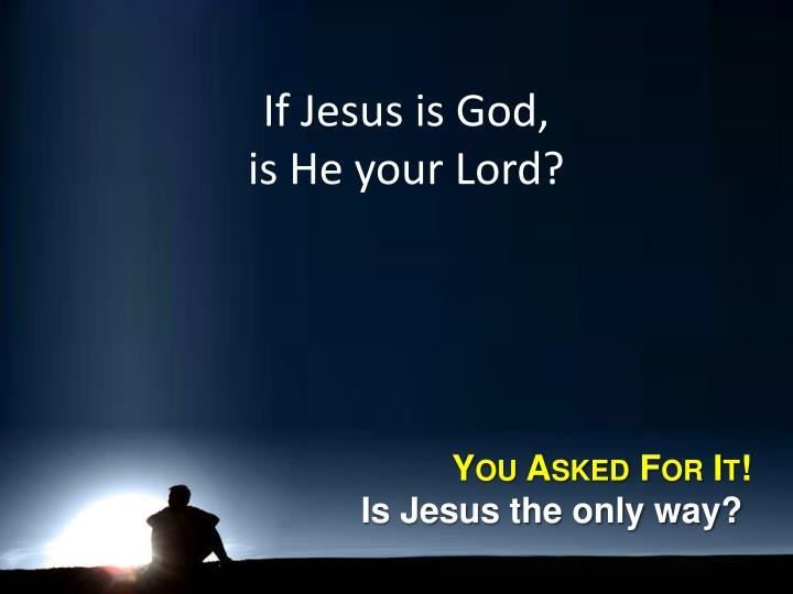 If Jesus is God,