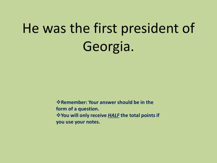 He was the first president of Georgia.