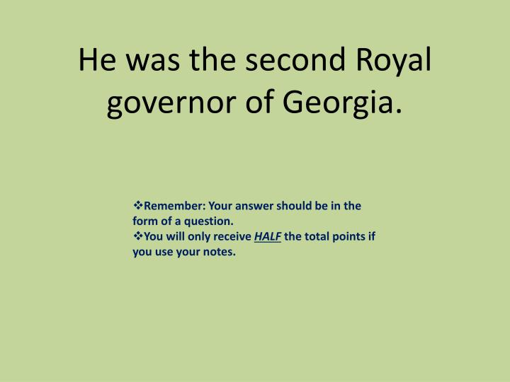 He was the second Royal governor of Georgia.