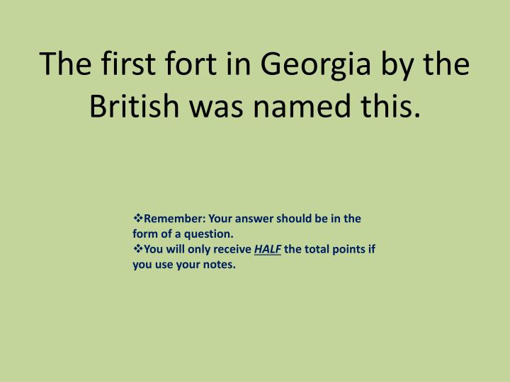 The first fort in Georgia by the British was named this.