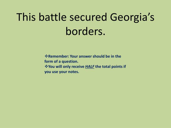 This battle secured Georgia's borders.