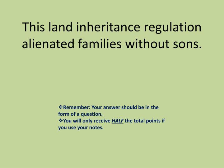 This land inheritance regulation alienated families without sons.
