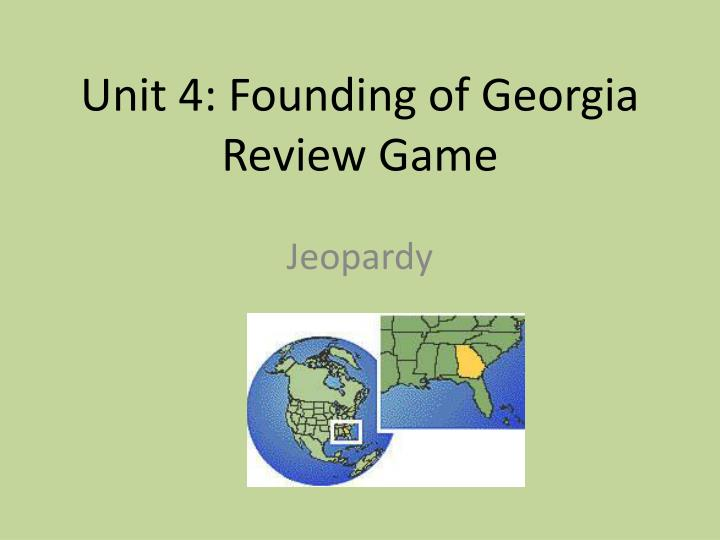 Unit 4 founding of georgia review game