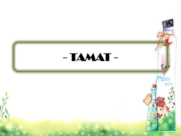 - TAMAT -