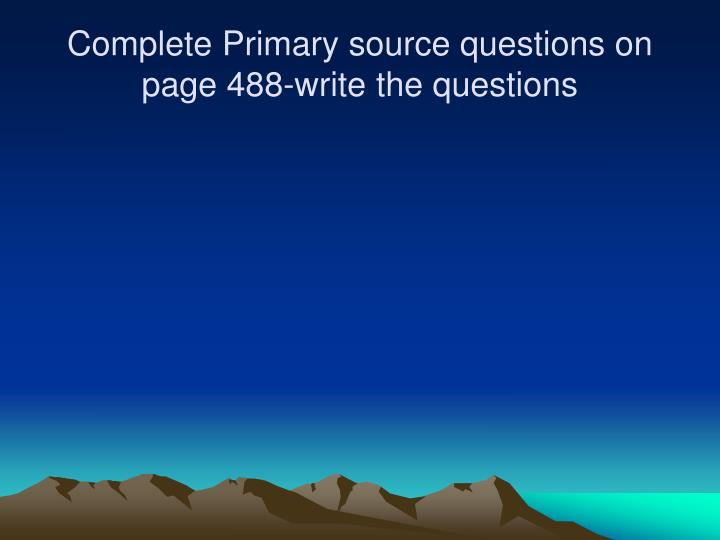 Complete Primary source questions on page 488-write the questions