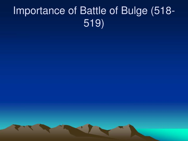 Importance of Battle of Bulge (518-519)