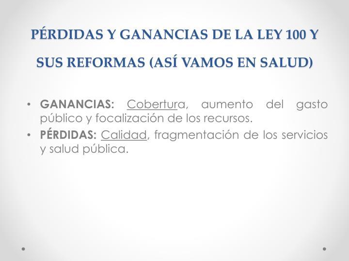 Pérdidas y ganancias de la ley 100 y sus reformas (así vamos en salud)