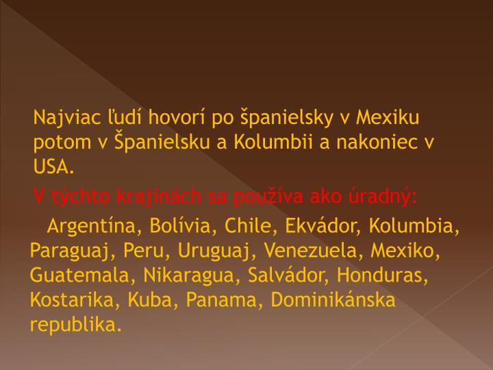 Najviac ľudí hovorí po španielsky v Mexiku potom v Španielsku a Kolumbii a nakoniec v USA.