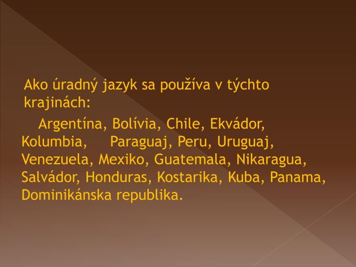 Ako úradný jazyk sa používa v týchto krajinách: