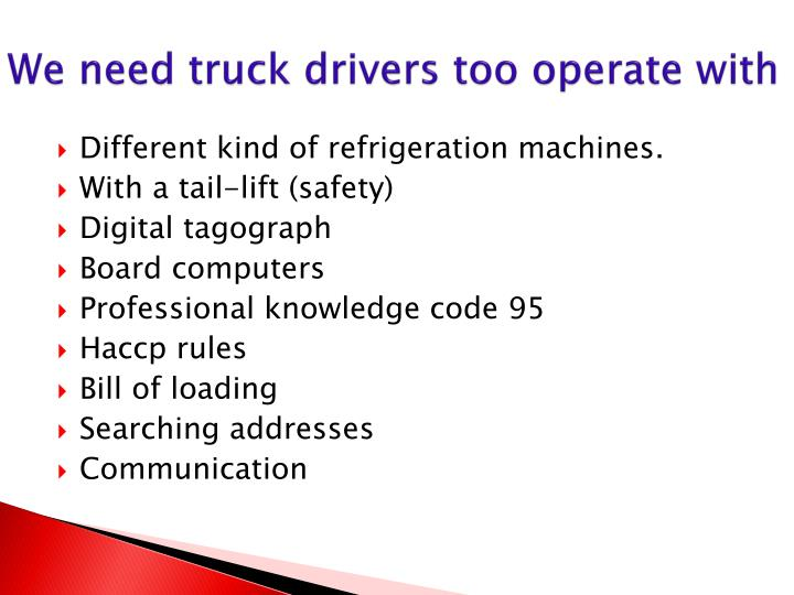 We need truck drivers too operate with