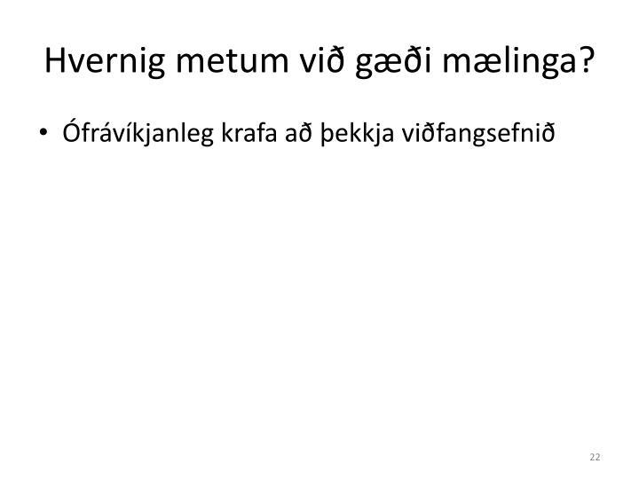 Hvernig metum við gæði mælinga?
