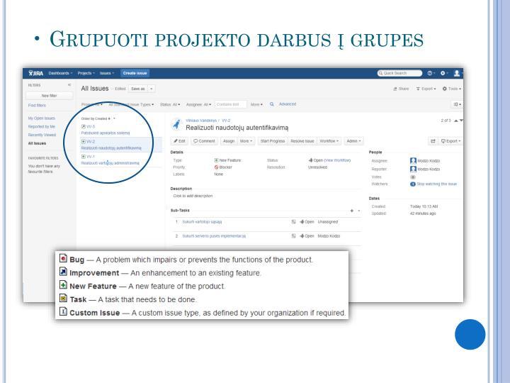 • Grupuoti projekto darbus į grupes