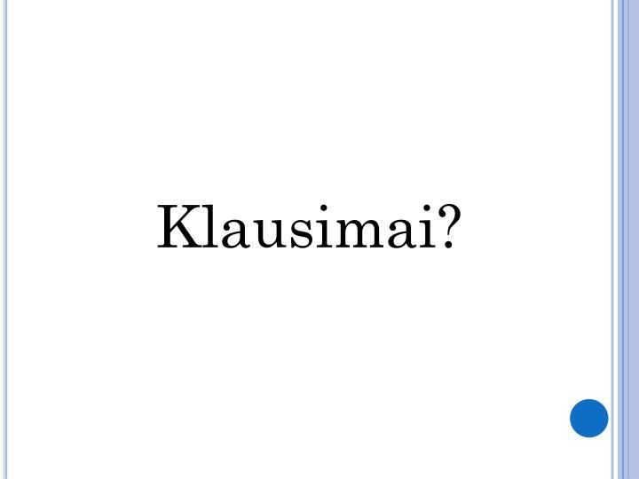 Klausimai?