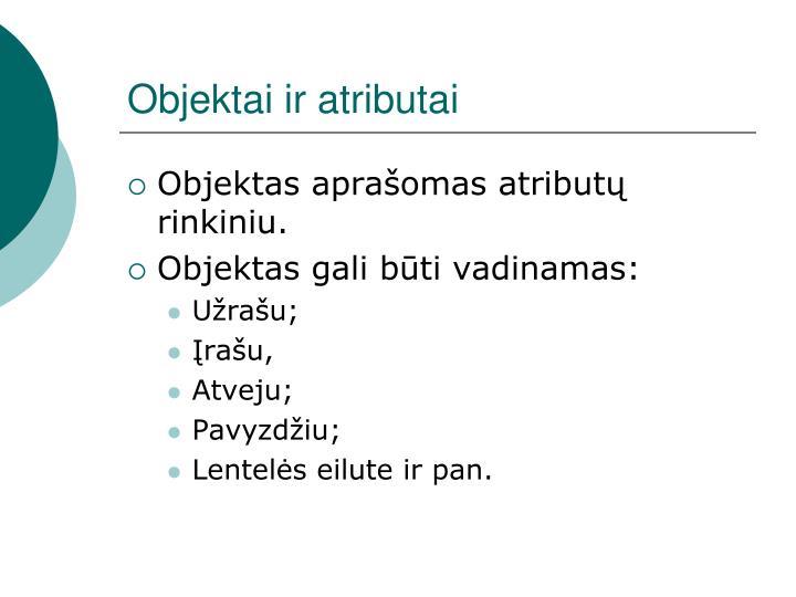 Objektai ir atributai