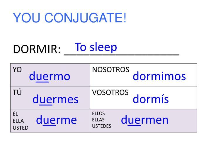 YOU CONJUGATE!