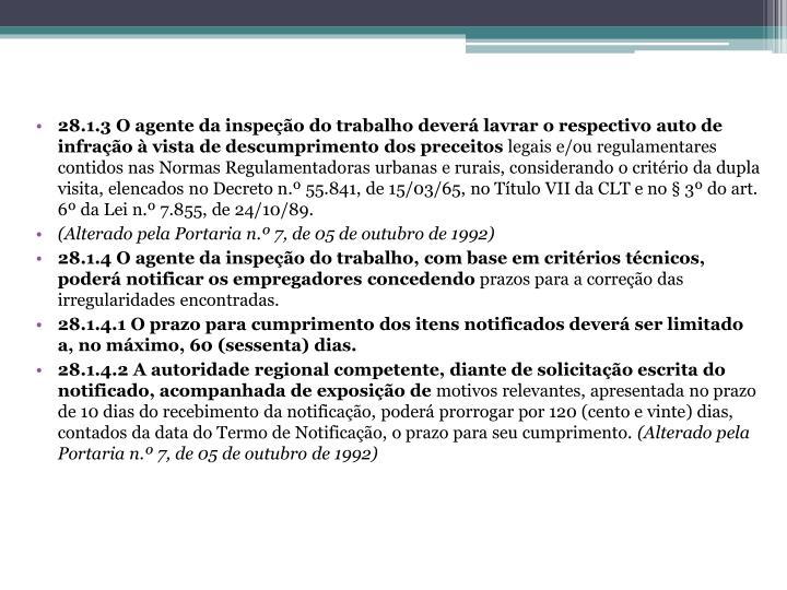 28.1.3 O agente da inspeção do trabalho deverá lavrar o respectivo auto de infração à vista de descumprimento dos