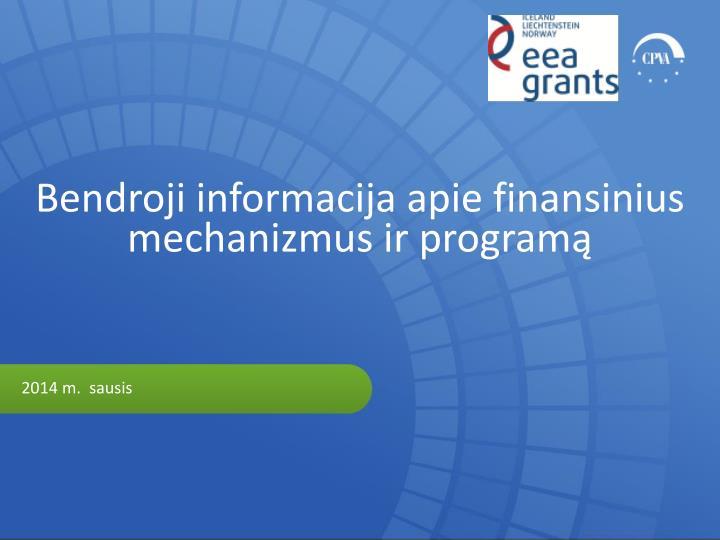 Bendroji informacija apie finansinius mechanizmus ir programą