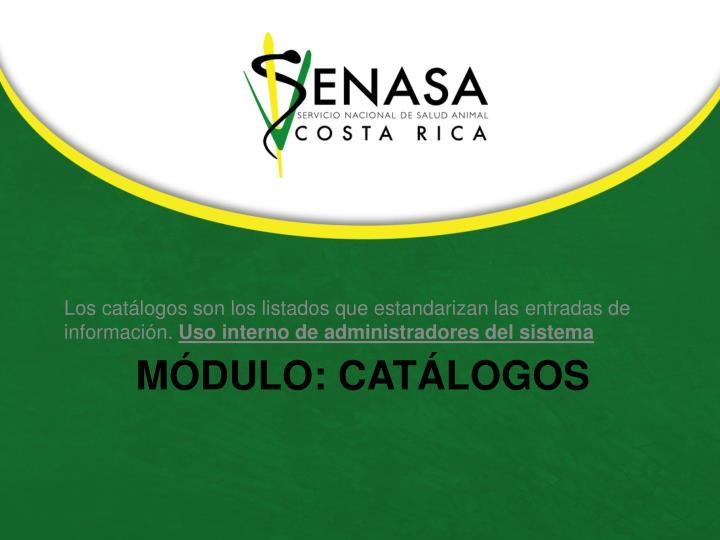 Los catálogos son los listados que estandarizan las entradas de información.