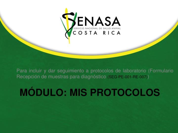 Para incluir y dar seguimiento a protocolos de laboratorio (Formulario Recepción de muestras para diagnóstico
