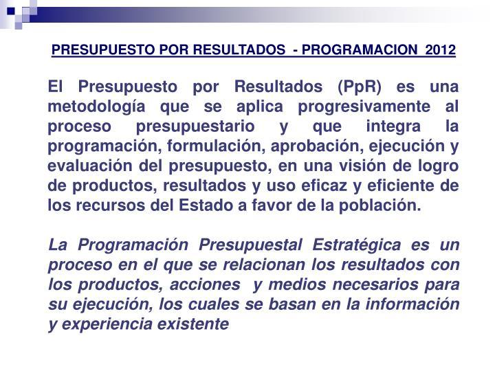 PRESUPUESTO POR RESULTADOS  - PROGRAMACION  2012