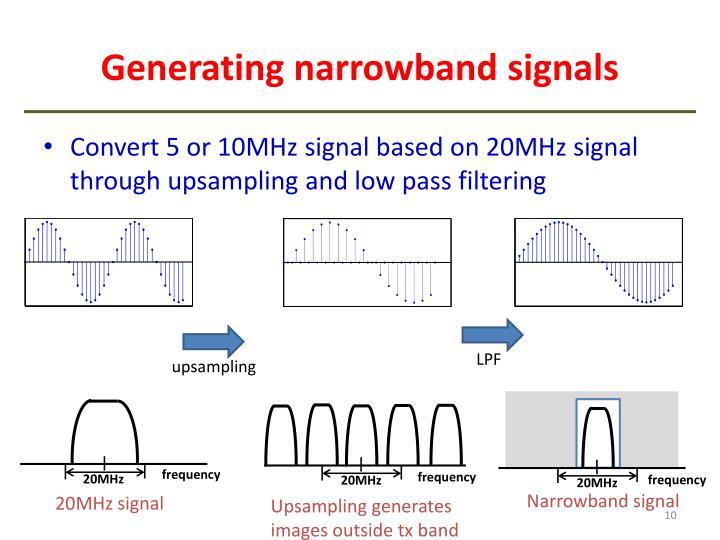 Generating narrowband signals