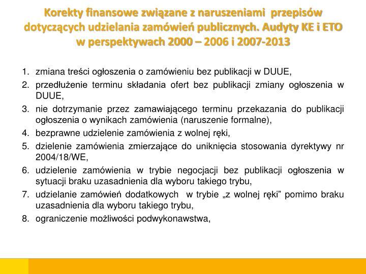 Korekty finansowe związane z naruszeniami  przepisów dotyczących udzielania zamówień publicznych. Audyty KE i ETO w perspektywach 2000 – 2006 i 2007-2013