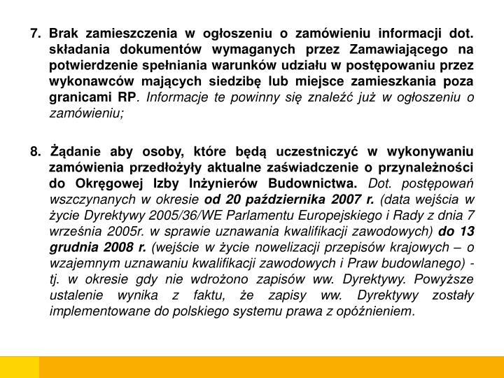7. Brak zamieszczenia w ogłoszeniu o zamówieniu informacji dot. składania dokumentów wymaganych przez Zamawiającego na potwierdzenie spełniania warunków udziału w postępowaniu przez wykonawców mających siedzibę lub miejsce zamieszkania poza granicami RP