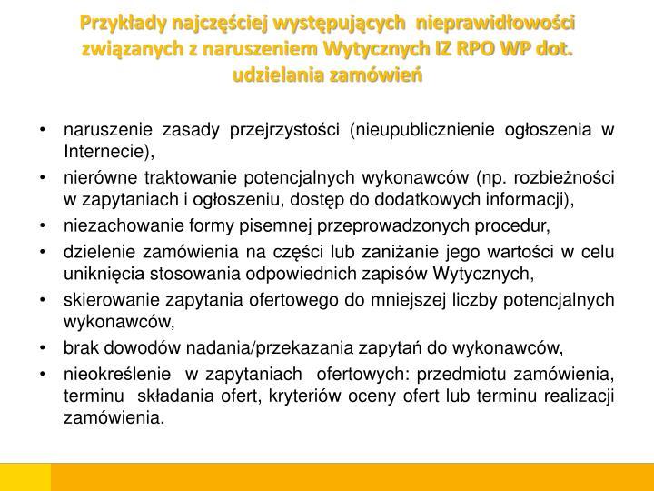 Przykłady najczęściej występujących  nieprawidłowości związanych z naruszeniem Wytycznych IZ RPO WP dot. udzielania zamówień