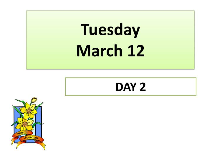Tuesday march 12