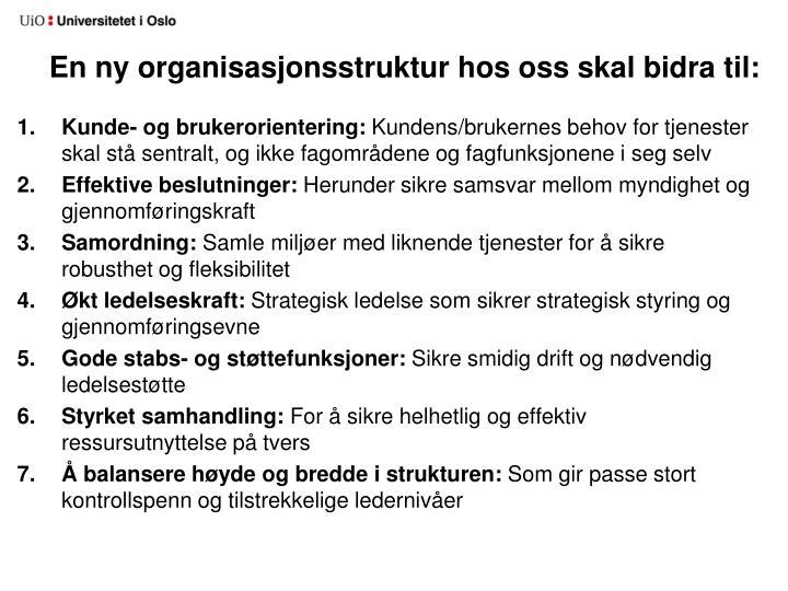 En ny organisasjonsstruktur hos oss skal bidra til:
