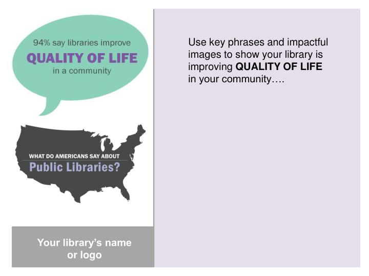 Use key phrases and impactful images to show your library is improving