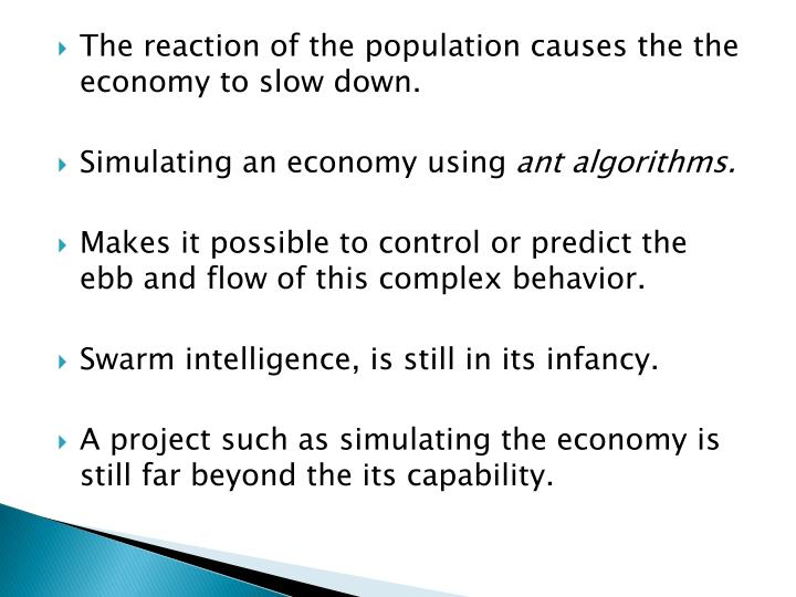The reaction of the population causes the the economy to slow down.
