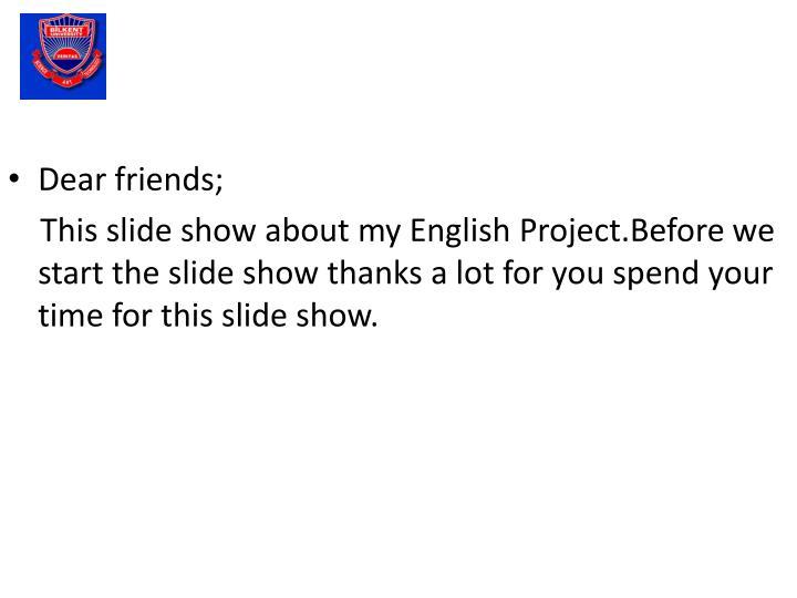 Dear friends;