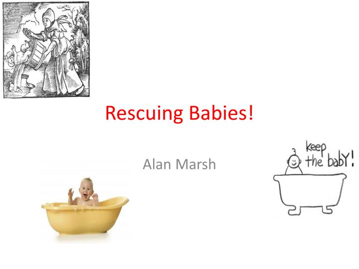 Rescuing babies