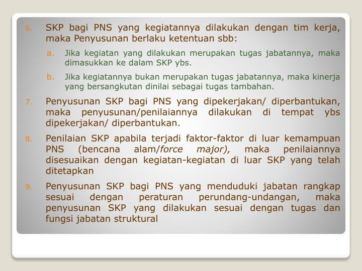 SKP bagi PNS yang kegiatannya dilakukan dengan tim kerja, maka Penyusunan berlaku ketentuan sbb: