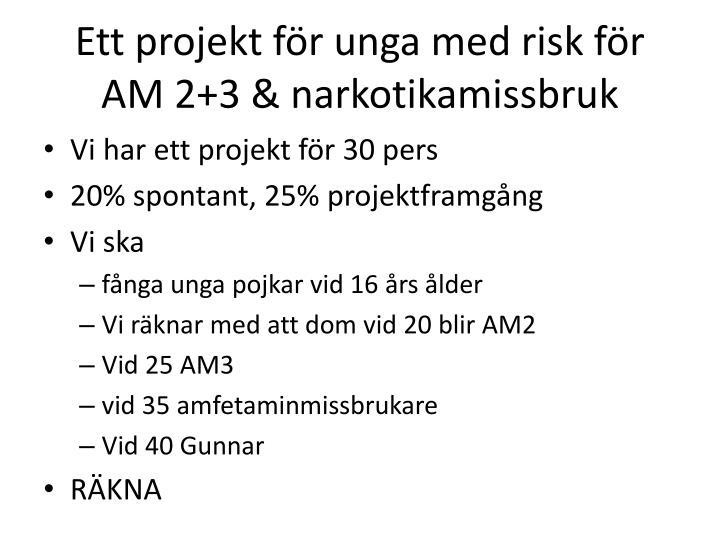 Ett projekt för unga med risk för AM 2+3 & narkotikamissbruk