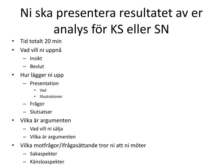 Ni ska presentera resultatet av er analys för KS eller SN