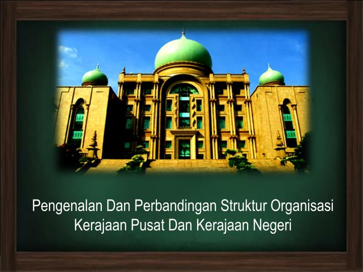 Pengenalan Dan Perbandingan Struktur Organisasi Kerajaan Pusat Dan Kerajaan Negeri