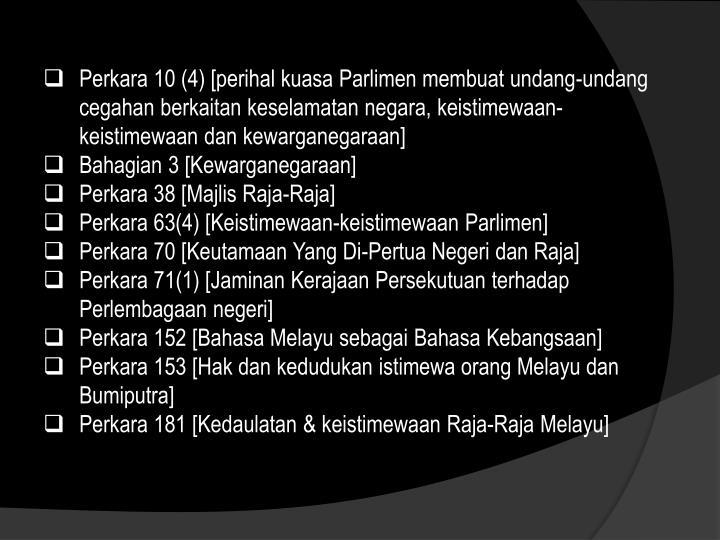 Perkara 10 (4) [perihal kuasa Parlimen membuat undang-undang cegahan berkaitan keselamatan negara, keistimewaan-keistimewaan dan kewarganegaraan]