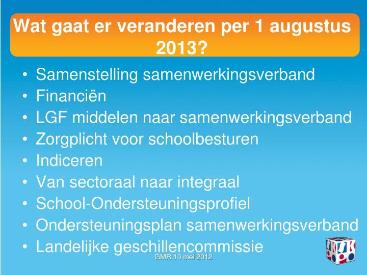 Wat gaat er veranderen per 1 augustus 2013?